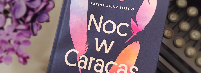Noc w Caracas, Karina Sainz Borgo, Wydawnictwo Zysk, fot. Lady Pasja